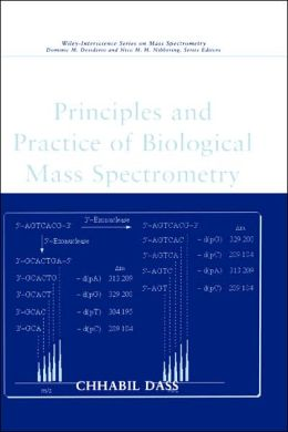 Principles and Practice of Biological Mass Spectrometry