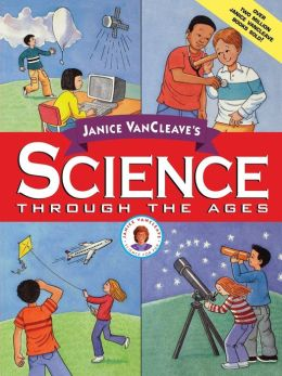 Janice VanCleave's Science Through the Ages