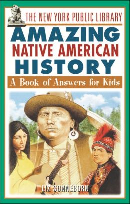 The New York Public Library Amazing Native American History: A Book of Answers for Kids