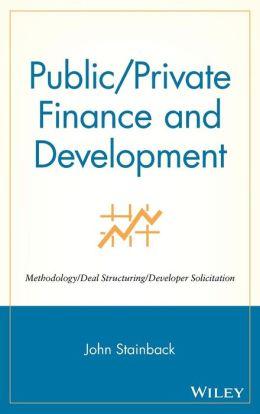 Public/Private Finance and Development: Methodology/Deal Structuring/Developer Solicitation