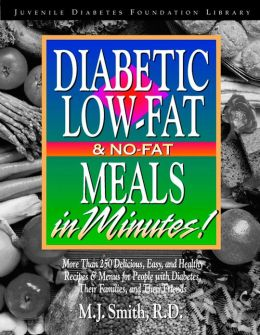 Diabetic Low-Fat & No-Fat Meals in Minutes: More Than 250 Delicious, Easy & Healthy Recipes & Menusfor People with Diabetes, Their Families, and Thei