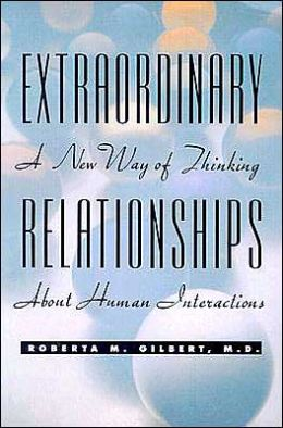 Extraordinary Relationships: A New Way of Thinking About Human Interactions