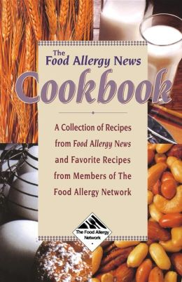 Food Allergy News Cookbook: A Collection of Recipes from Food Allergy News and Members of the Food Allergy Network