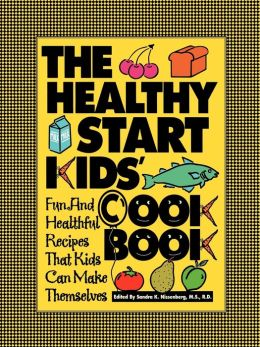 Healthy Start Kids' Cookbook: Fun and Healthful Recipes That Kids Can Make Themselves