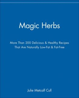 Magic Herbs: More Than 200 Delicious & Healthy Recipes That are Naturally Low-Fat & Fat-Free