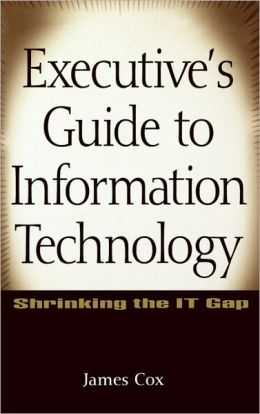 Executive's Guide to Information Technology: Shrinking the IT Gap