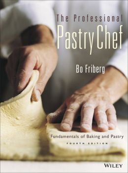 Professional Pastry Chef: Fundamentals of Baking and Pastry, 4th Edition