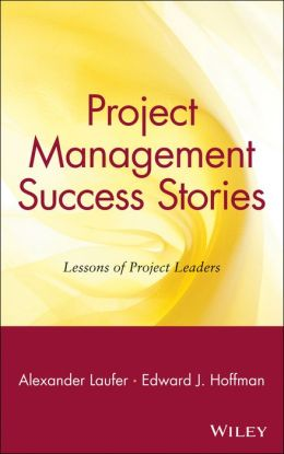 Project Management Success Stories: Lessons of Project Leaders