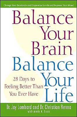 Balance Your Brain, Balance Your Life: 28 Days to Feeling Better Than You Ever Have