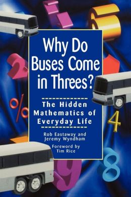 Why Do Buses Come in Threes: The Hidden Mathematics of Everyday Life