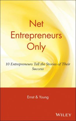 Net Entrepreneurs Only: 10 Entrepreneurs Tell the Stories of Their Success