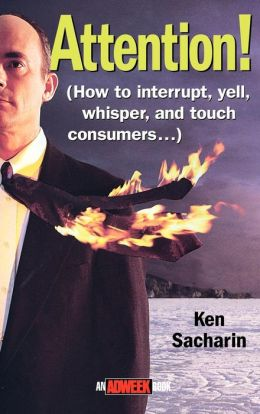 Attention!: How to Interrupt, Yell, Whisper, and Touch Consumers