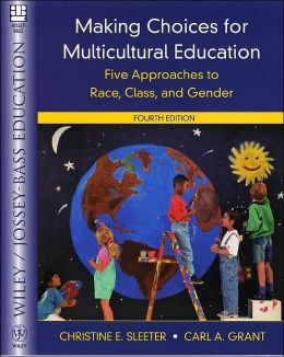 Making Choices for Multicultural Education: Five Approaches to Race, Class, and Gender