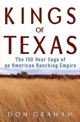 Kings of Texas: The 150-Year Saga of an American Ranching Empire