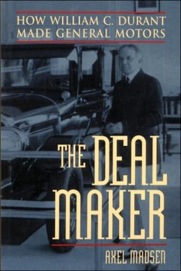 The Deal Maker: How William C. Durant Made General Motors
