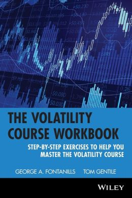 Volatility Course Workbook: Step-by-Step Exercises to Help You Master The Volatility Course (Wiley Trading Series)