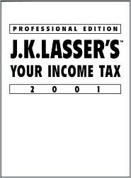 J.K. Lasser's Your Income Tax 2001: Professional Edition
