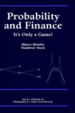 Probability and Finance: It's Only a Game!