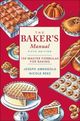 Baker's Manual: 150 Master Formulas for Baking