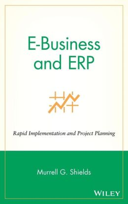 E-Business and ERP: Rapid Implementation and Project Planning
