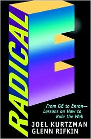 Radical E: From GE to Enron--Lessons on How to Rule the Web