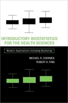 Introductory Biostatistics for the Health Sciences: Modern Applications Including Bootstrap