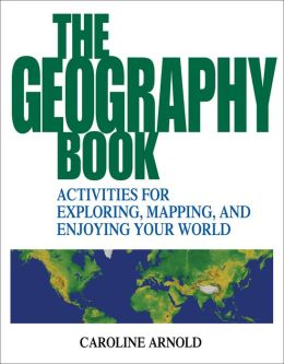 Geography Book: Activities for Exploring, Mapping, and Enjoying Your World