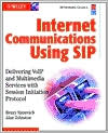 Internet Communications Using SIP: Delivering VoIP and Multimedia Services with Session Initiation Protocol