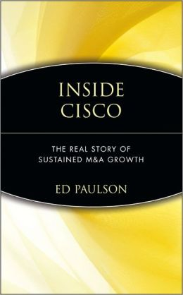 Inside Cisco: The Real Story of Sustained M&A Growth