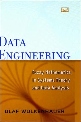Data Engineering: Fuzzy Mathematics in Systems Theory and Data Analysis