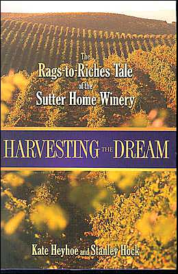 Harvesting the Dream: The Rags-to-Riches Tale of the Sutter Home Winery