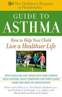 Children's Hospital of Philadelphia Guide to Asthma: How to Help Your Child Live a Healthier Life