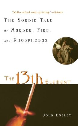 13th Element: The Sordid Tale of Murder, Fire, and Phosphorus