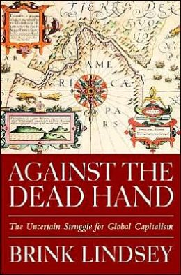 Against the Dead Hand: The Uncertain Struggle for Global Capitalism