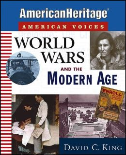 World Wars and the Modern Age (American Heritage, American Voices Series)