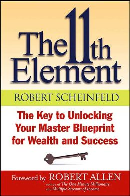 11th Element: The Key to Unlocking Your MasterBlueprint for Wealth and Success