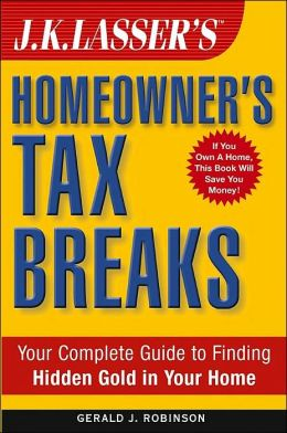 J.K. Lasser's Homeowner's Tax Breaks: Your Complete Guide to Finding Hidden Gold in Your Home