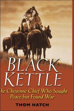 Black kettle the cheyenne chief who sought peace but found war by