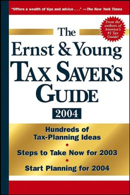 Ernst and Young Tax Saver's Guide 2004