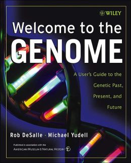 Welcome to the Genome: A User's Guide to Your Genetic past, Present, and Future