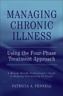 Managing Chronic Illness: Using the Four-Phase Treatment Approach: A Mental Health Professional's Guide to Helping Chronically Ill People