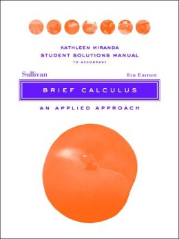 Brief Calculus, Student Solutions Manual: An Applied Approach