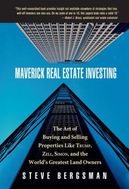 Maverick Real Estate Investing: The Art of Buying and Selling Properties Like Trump, Zell, Simon, and the World's Greatest Land Owners