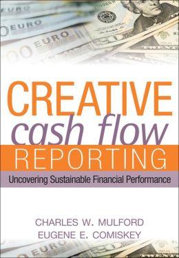 Creative Cash Flow Reporting and Analysis: Uncovering Sustainable Financial Performance