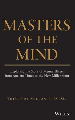 Masters of the Mind: Exploring the Story of Mental Illness from Ancient Times to the New Millennium