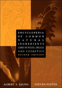 Encyclopedia of Common Natural Ingredients Used in Food, Drugs, and Cosmetics