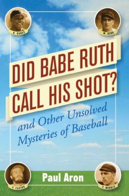 Did Babe Ruth Call His Shot: And Other Unsolved Mysteries of Baseball