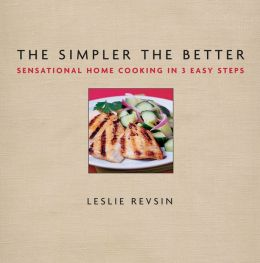 The Simpler The Better: Sensational Home Cooking in 3 Easy Steps