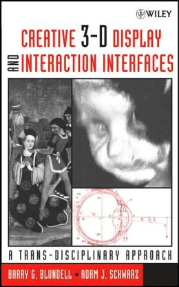 Creative 3-D Display and Interaction Interfaces: A Trans-Disciplinary Approach