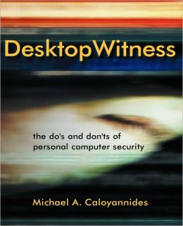 Desktop Witness: The Do's and Don'ts of Personal Computer Security